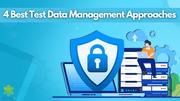 4 Best Test Data Management Approaches